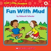 First Little Readers: Fun With Mud (Level A) ebook by Schecter, Deborah