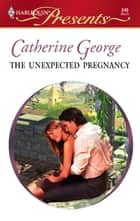 The Unexpected Pregnancy eBook by Catherine George
