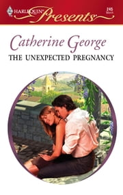 The Unexpected Pregnancy - A Secret Baby Romance ebook by Catherine George