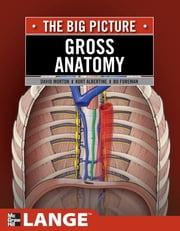 Gross Anatomy: The Big Picture - The Big Picture ebook by K. Bo Foreman,David Morton,Kurt Albertine