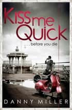 Kiss Me Quick ebook by Danny Miller