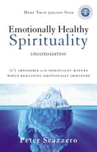 Emotionally Healthy Spirituality - It's Impossible to Be Spiritually Mature, While Remaining Emotionally Immature ebook by