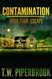 Contamination 4: Escape ebook by T.W. Piperbrook