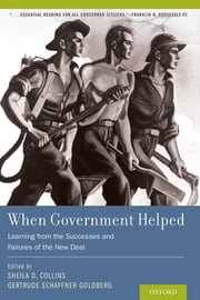 When Government Helped - Learning from the Successes and Failures of the New Deal ebook by Sheila D. Collins,Gertrude Schaffner Goldberg