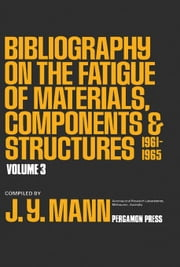 Bibliography on the Fatigue of Materials, Components and Structures: 1961 - 1965 ebook by Mann, J. Y.