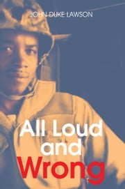All Loud and Wrong ebook by JOHN DUKE LAWSON