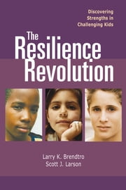 The Resilience Revolution - Discovering Strengths in Challenginng Kids ebook by Larry Brendtro,Scott J. Larson