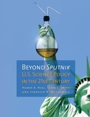 Beyond Sputnik: U.S. Science Policy in the Twenty-First Century ebook by Neal, Homer Alfred