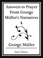 Answers to Prayer From George Müller's Narratives (Start Classics) ebook by George Muller