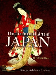 The Ornamental Arts of Japan: 6 Full-Color Plates ebook by George Ashdown Audsley