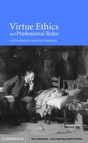 Virtue Ethics and Professional Roles ebook by Oakley, Justin