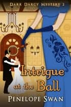 Intrigue at the Ball: A Pride and Prejudice Variation ebook by Penelope Swan