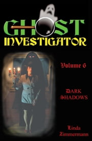 Ghost Investigator Volume 6: Dark Shadows ebook by Linda Zimmermann