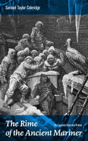 The Rime of the Ancient Mariner (The Complete Illustrated Edition): The Most Famous Poem of the English literary critic, poet and philosopher, author of Kubla Khan, Christabel, Lyrical Ballads, Conversation Poems, Biographia Literaria, Anima Poetae,  ebook by Samuel  Taylor  Coleridge,Gustave  Doré