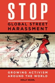 Stop Global Street Harassment - Growing Activism around the World ebook by Holly Kearl