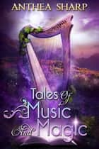 Tales of Music and Magic ebook by Anthea Sharp