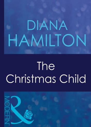 The Christmas Child (Mills & Boon Modern) (Christmas, Book 23) ebook by Diana Hamilton