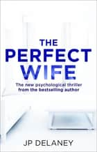 The Perfect Wife ebook by JP Delaney