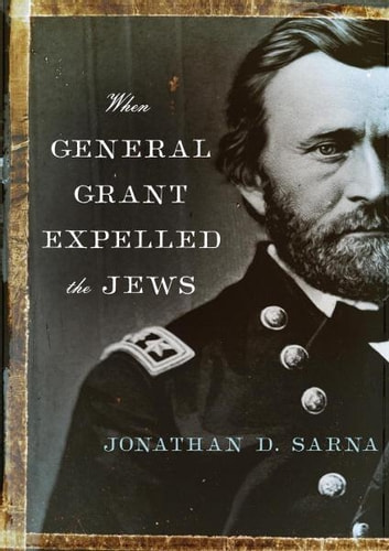 When General Grant Expelled the Jews ebook by Jonathan D. Sarna