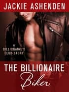 The Billionaire Biker - A Billionaire's Club Story ebook by Jackie Ashenden