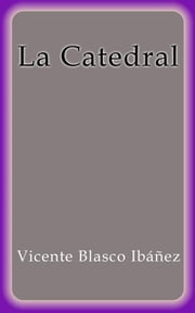 La Catedral ebook by Vicente Blasco Ibáñez