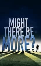 Might There Be More? ebook by Michael Pfundner