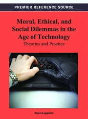Moral, Ethical, and Social Dilemmas in the Age of Technology - Theories and Practice ebook by