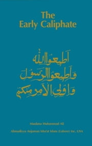 The Early Caliphate ebook by Maulana Muhammad Ali