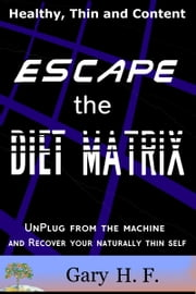 Escape the Diet Matrix ebook by Gary H.F.