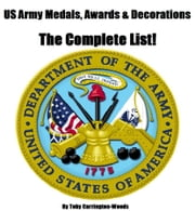US Army Medals, Awards & Decorations: The Complete List ebook by Toby Carrington-Woods