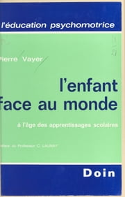 L'enfant face au monde à l'âge des apprentissages scolaires ebook by Kobo.Web.Store.Products.Fields.ContributorFieldViewModel