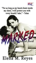 Marked - Marked Series, #3 ebook by Elena M. Reyes