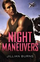 Night Maneuvers 電子書籍 by Jillian Burns