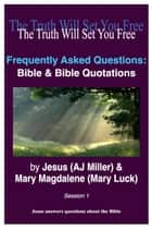 Frequently Asked Questions: Bible & Bible Quotations Session 1 ebook by Jesus (AJ Miller), Mary Magdalene (Mary Luck)