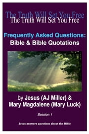 Frequently Asked Questions: Bible & Bible Quotations Session 1 ebook by Jesus (AJ Miller),Mary Magdalene (Mary Luck)