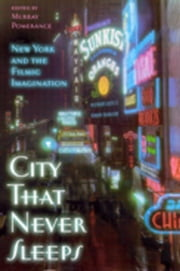 City That Never Sleeps: New York and the Filmic Imagination ebook by Pomerance, Murray