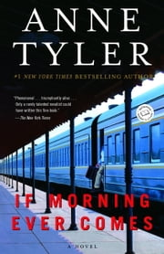 If Morning Ever Comes - A Novel ebook by Anne Tyler