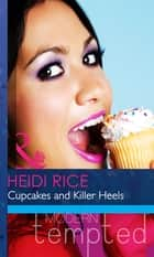 Cupcakes and Killer Heels (Mills & Boon Modern Heat) ebook by Heidi Rice