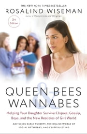 Queen Bees and Wannabes, 3rd Edition - Helping Your Daughter Survive Cliques, Gossip, Boys, and the New Realities of Girl World ebook by Rosalind Wiseman