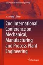 2nd International Conference on Mechanical, Manufacturing and Process Plant Engineering ebook by Mokhtar Awang