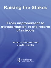 Raising the Stakes - From Improvement to Transformation in the Reform of Schools ebook by Brian J. Caldwell,Jim Spinks
