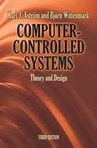 Computer-Controlled Systems ebook by Dr. Björn Wittenmark,Dr. Karl J Åström