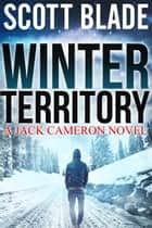 Winter Territory: A Jack Cameron Novel Book #2 ebook by Scott Blade
