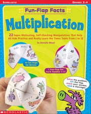 Fun-Flap Facts: Multiplication: 22 Super-Motivating, Self-Checking Manipulatives That Help All Kids Practice and Really Learn the Times Table From 1 t ebook by Flynn, Danielle Blood