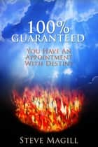 100% Guaranteed, You Have An Appointment With Destiny ebook by Steve Magill