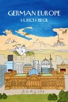 German Europe ebook by Ulrich Beck, Rodney Livingstone