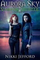 Northern Bites (Aurora Sky: Vampire Hunter, Vol. 2) - Aurora Sky: Vampire Hunter, Vol. 2 ebook by Nikki Jefford