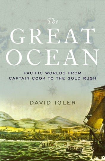 The great ocean ebook by david igler 9780199323739 rakuten kobo the great ocean pacific worlds from captain cook to the gold rush ebook by david fandeluxe Images