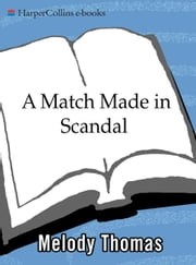 A Match Made in Scandal ebook by Melody Thomas