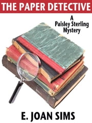 The Paper Detective: A Paisley Sterling Mystery ebook by E. Joan Sims